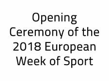 Opening Ceremony of the 2018 European Week of Sport
